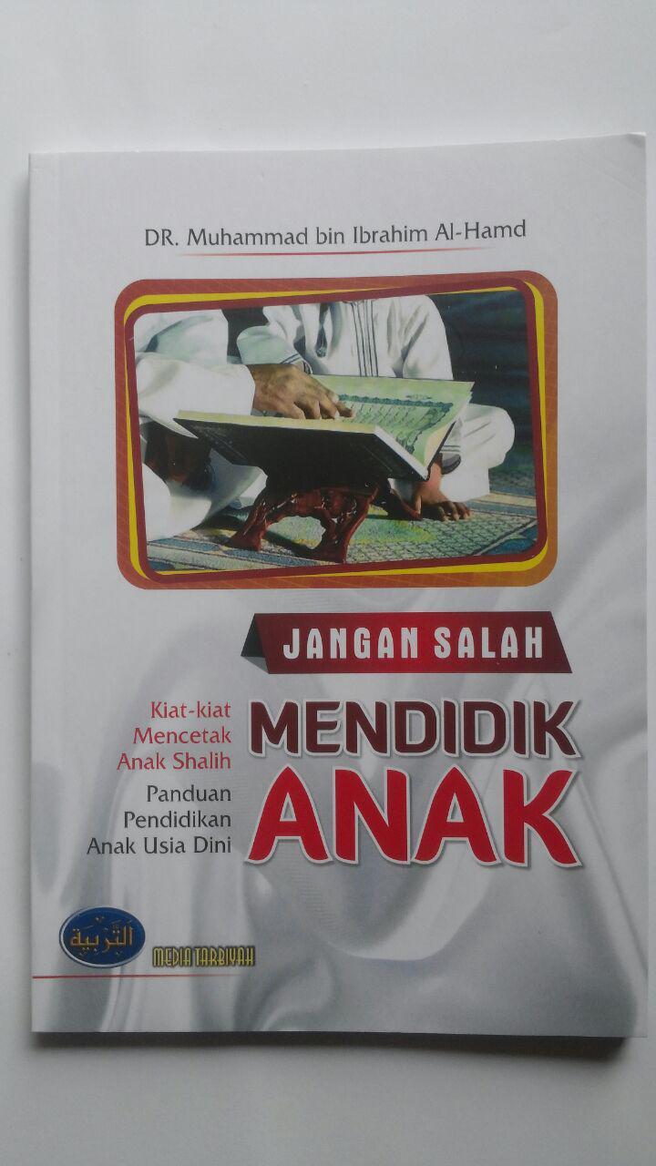Buku Jangan Salah Mendidik Anak Kiat Mencetak Anak Shalih 25.000 15% 21.250 Media Tarbiyah DR. Muhammad bin Ibrahim Al-Hamd cover 2