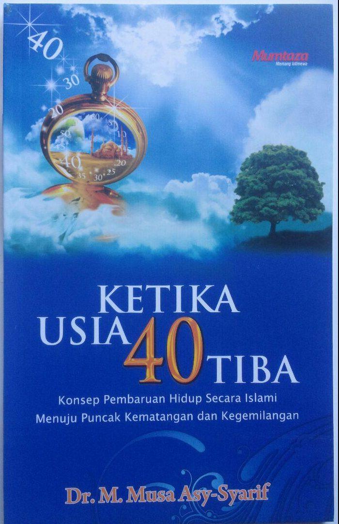 Buku Ketika Usia 40 Tiba Konsep Pembaruan Hidup Islami 20.000 15% 17.000 Mumtaza M. Musa Asy-Syarif cover 2
