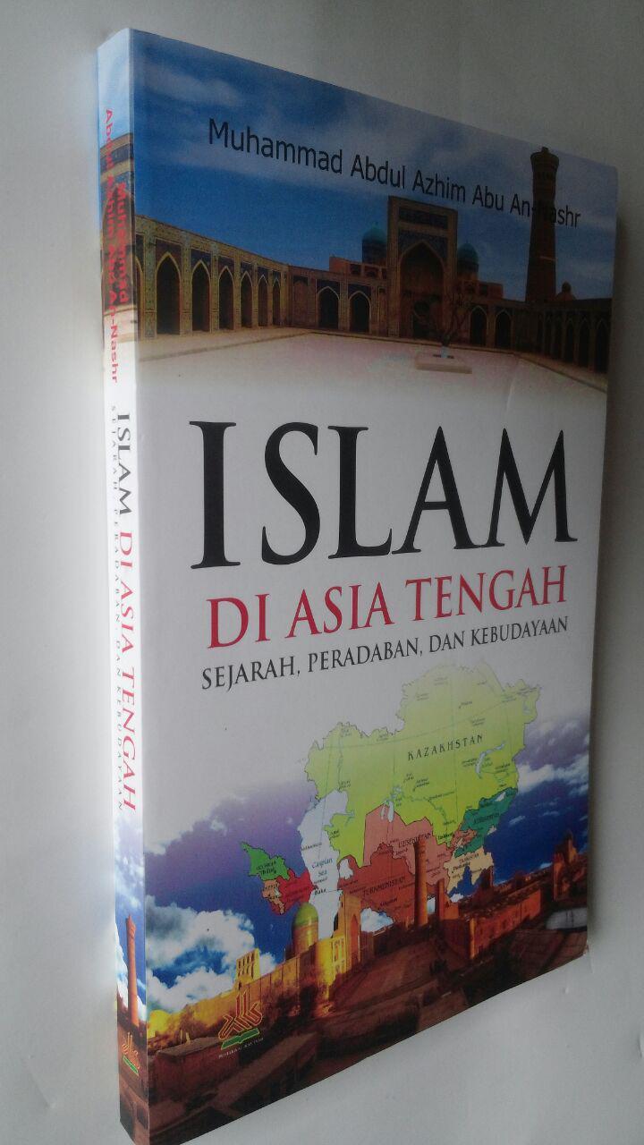 Buku Islam Di Asia Tengah Sejarah Peradaban Dan Kebudayaan 78.000 20% 62.400 Pustaka Al-Kautsar Muhammad Abdul Adzim cover 2