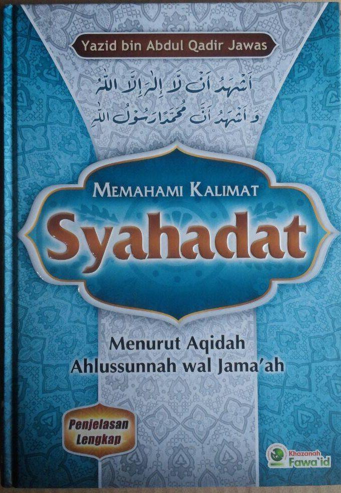 Buku Memahami Kalimat Syahadat Menurut Aqidah Ahlussunnah 99.000 20% 79.200 Khazanah Fawaid Yazid bin Abdul Qadir Jawas cover