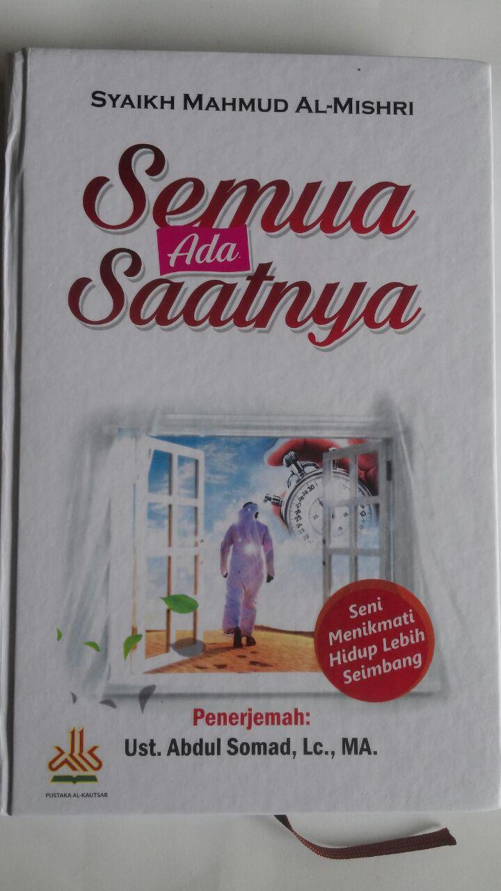 Buku Semua Ada Saatnya Seni Menikmati Hidup Lebih Seimbang 85.000 20% 68.000 Pustaka Al-Kautsar Mahmud Al-Mishri cover 3