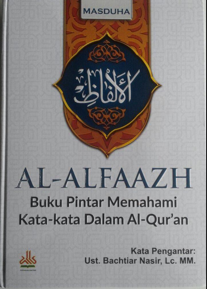 Buku Al-Alfaazh Buku Pintar Memahami Kata-Kata Dalam Al-Qur'an 298.000 20% 238.400 Pustaka Al-Kautsar Masduha cover 3