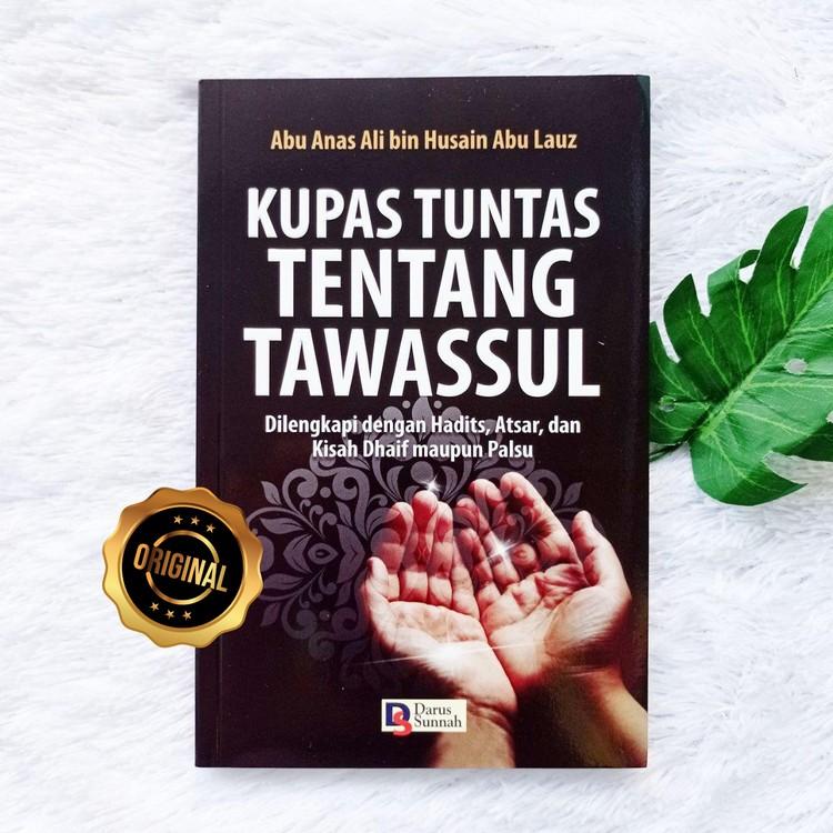 Buku Kupas Tuntas Tentang Tawassul Dilengkapi Hadits, Atsar, Dhaif Maupun Palsu