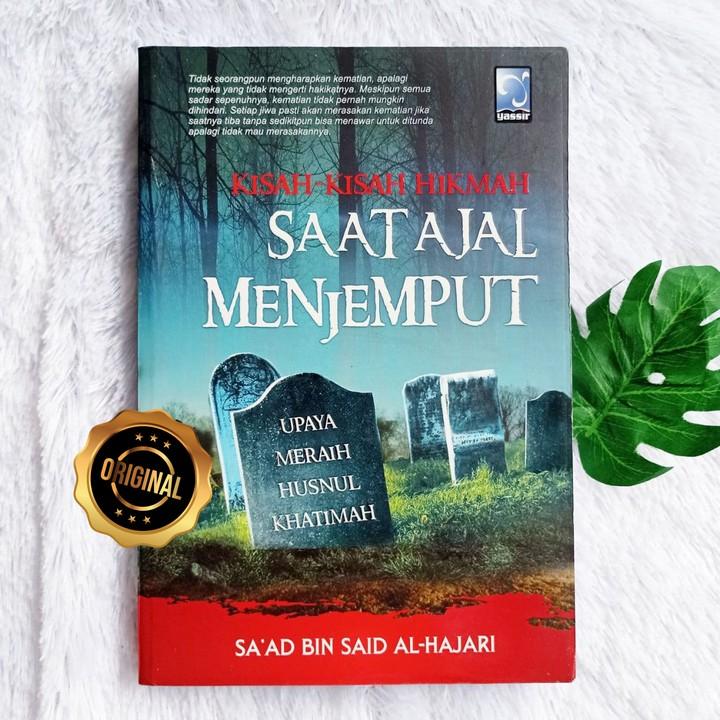 Buku Saat Ajal Menjemput Upaya Meraih Husnul Khatimah