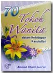 Buku 70 Tokoh Wanita Dalam Kehidupan Rasulullah