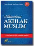 Buku Aktualisasi Akhlak Muslim 13 Cara Menggapai Akhlak Mulia