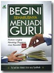 Buku Begini Seharusnya Menjadi Guru