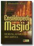 Ensiklopedi Masjid, Hukum, Adab dan Bidahnya