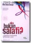 Aku Bukan Salafi?