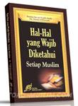 Hal Hal Yang Wajib Diketahui Setiap Muslim