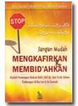 Buku Stop! Jangan Mudah Mengkafirkan & Membid'ahkan