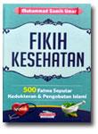 Buku Fikih Kesehatan 500 Fatwa Kedokteran & Pengobatan Islam