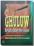 Buku Ghuluw Benalu Dalam Ber-Islam
