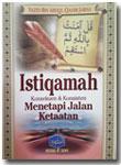 Buku Istiqamah Konsekuen Konsisten Menetapi Jalan Ketaatan