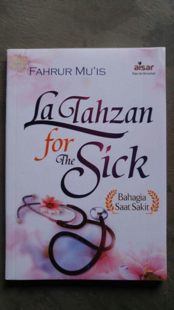 Buku La Tahzan For The Sick Bahagia Saat Sakit cover