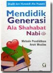 Buku Mendidik Generasi Ala Shahabat Nabi