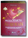 Buku Mesin Waktu Al-Quran Menelusuri Masa:Lalu, Kini,& Depan
