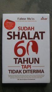 Buku Sudah Shalat 60 Tahun Tapi Tidak Diterima cover