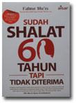 Buku Sudah Shalat 60 Tahun Tapi Tidak Diterima