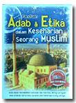 Panduan Adab & Etika Dalam Keseharian Seorang Muslim