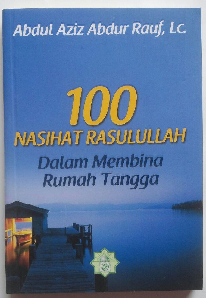 Buku 100 Nasihat Rasulullah Dalam Membina Rumah Tangga 30.000 15% 25.500 Markaz Al-Quran Abdul Aziz Abdur Rauf cover 2