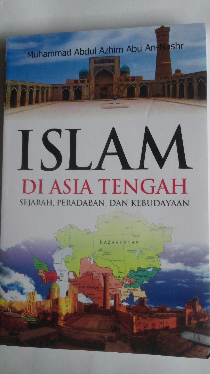 Buku Islam Di Asia Tengah Sejarah Peradaban Dan Kebudayaan 78.000 20% 62.400 Pustaka Al-Kautsar Muhammad Abdul Adzim cover 3