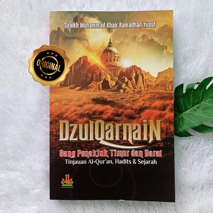 Buku Dzulqarnain Sang Penakluk Timur Dan Barat Tinjauan Qur'an Hadits