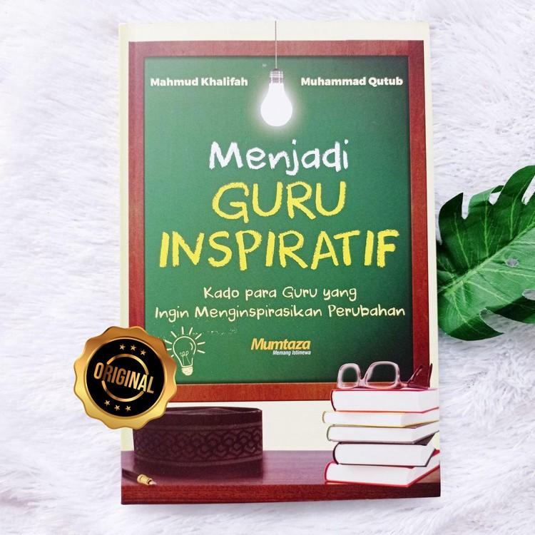 Buku Menjadi Guru Inspiratif Kado Yang Menginspirasikan Perubahan