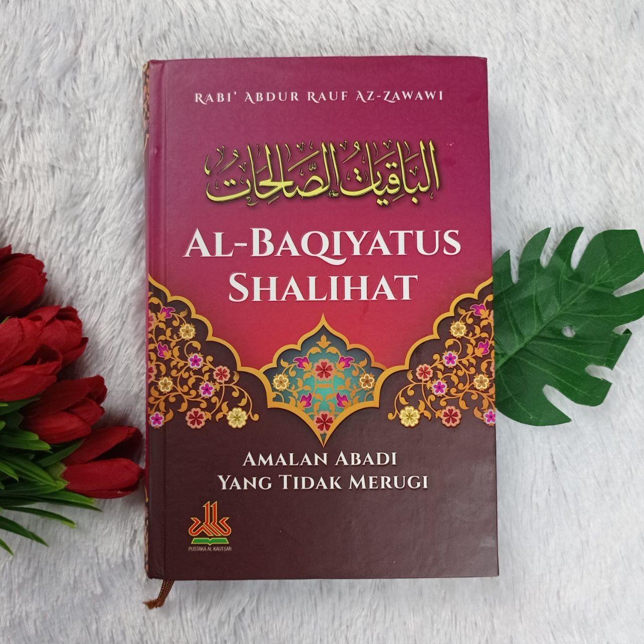 Buku Al-Baqiyatus Shalihat Amalan Abadi Yang Tidak Merugi