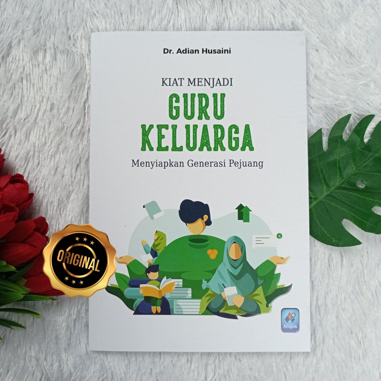 Buku Kiat Menjadi Guru Keluarga Menyiapkan Generasi Pejuang