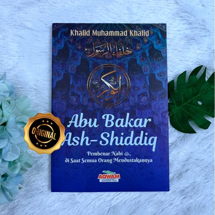 Buku Abu Bakar Ash-Shiddiq Pembenar Nabi Serial Khilafah Jilid 1