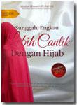 Buku Sungguh Engkau Lebih Cantik Dengan Hijab